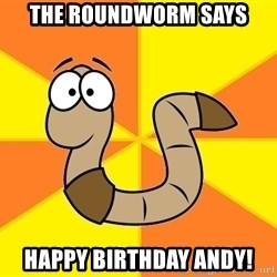 InsideJoke Worm - The Roundworm says Happy Birthday Andy!