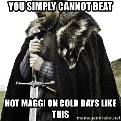 Ned Game Of Thrones - You simply cannot beat Hot Maggi on cold days like this