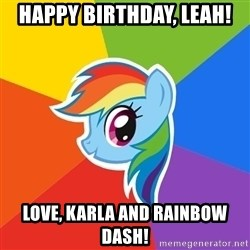 Rainbow Dash - Happy Birthday, Leah! Love, Karla and Rainbow Dash!