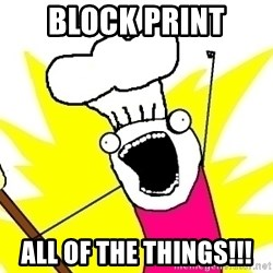 BAKE ALL OF THE THINGS! - block print all of the things!!!