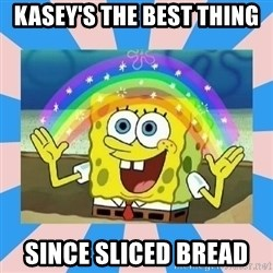 Spongebob Imagination - Kasey's the best thing since sliced bread