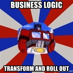 Optimus Prime - BUSINESS LOGIC TRANSFORM AND ROLL OUT