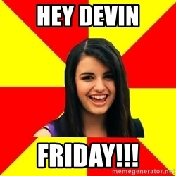 Rebecca Black Meme - Hey Devin FRIDAY!!!