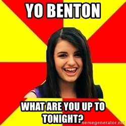 Rebecca Black Meme - Yo Benton What are you up to tonight?