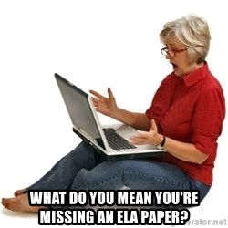 SHOCKED MOM! -  What do you mean you're missing an ELA paper?