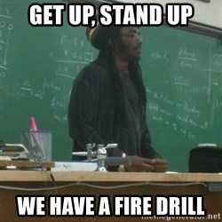 rasta science teacher - get up, stand up we have a fire drill
