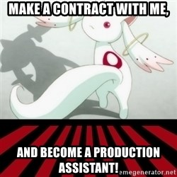 Kyubey - Make a contract with me, And become a production assistant!