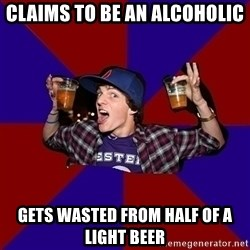 Sunny Student - Claims to be an alcoholic gets wasted from half of a light beer