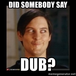 Tobey_Maguire - Did somebody say  dub?