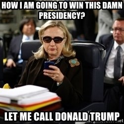 Texts from Hillary - How I am going to win this damn presidency? Let me call Donald Trump