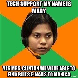 Stereotypical Indian Telemarketer - Tech Support My name is Mary Yes Mrs. Clinton we were able to find Bill's e-mails to Monica