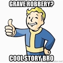 Cool Story Bro - grave robbery? cool story bro