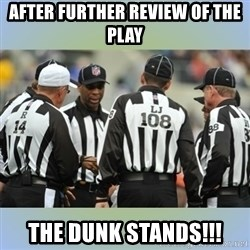 NFL Ref Meeting - After further review of the play The dunk stands!!!