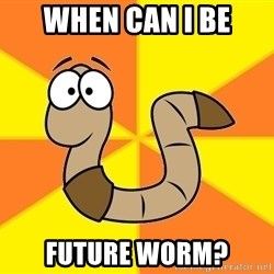 InsideJoke Worm - when can i be future worm?