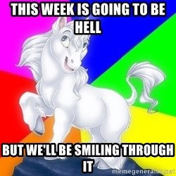 Gayy Unicorn - This week is going to be HELL But we'll be smiling through it