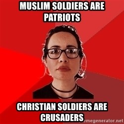 Liberal Douche Garofalo - MUSLIM SOLDIERS ARE PATRIOTS CHRISTIAN SOLDIERS ARE CRUSADERS