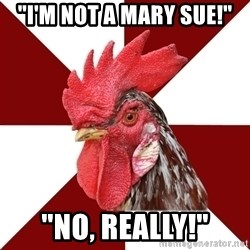 "Roleplaying Rooster - ""I'm not a Mary Sue!"" ""No, really!"""