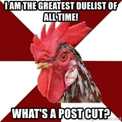 Roleplaying Rooster - I AM THE GREATEST DUELIST OF ALL TIME! What's a post cut?