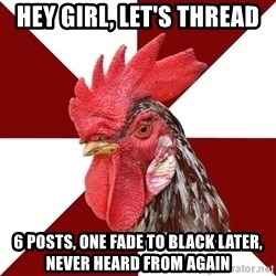 Roleplaying Rooster - Hey girl, let's thread 6 posts, one fade to black later, never heard from again