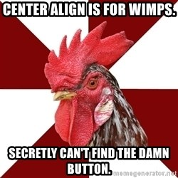 Roleplaying Rooster - Center align is for wimps. Secretly can't find the damn button.