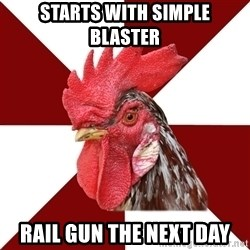 Roleplaying Rooster - Starts with simple blaster Rail gun the next day