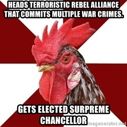 Roleplaying Rooster - Heads terroristic rebel alliance that commits multiple war crimes. Gets Elected Surpreme Chancellor