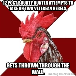 Roleplaying Rooster - 12 post bounty hunter attempts to take on two veterean rebels, Gets thrown through the wall.