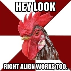 Roleplaying Rooster - hey look right align works too.