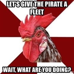 Roleplaying Rooster - Let's give the Pirate a Fleet Wait, what are you doing?