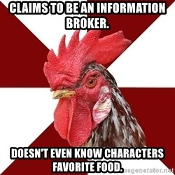 Roleplaying Rooster - Claims to be an information broker. Doesn't even know Characters favorite food.