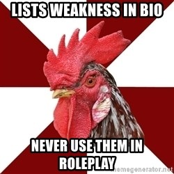 Roleplaying Rooster - Lists weakness in bio Never use them in roleplay