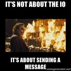 Joker's Message - It's not about the IO It's about sending a message