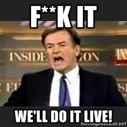 Angry Bill O'Reilly - F**K IT We'll do it live!
