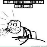 Cereal Guy Spit - Megan got internal release notes done!