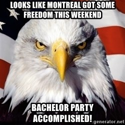 Freedom Eagle  - Looks like Montreal got some freedom this weekend Bachelor party accomplished!