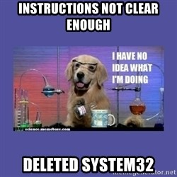 I don't know what i'm doing! dog - Instructions not clear enough Deleted System32