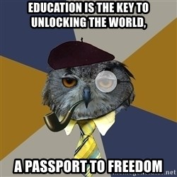 Art Professor Owl - Education is the key to unlocking the world,  a passport to freedom