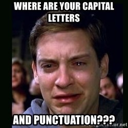 crying peter parker - where are your capital letters and punctuation???