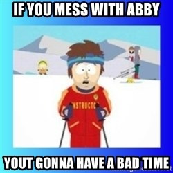 super cool ski instructor - if you mess with abby yout gonna have a bad time
