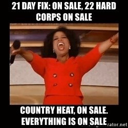 Oprah_ - 21 Day Fix: On Sale, 22 Hard Corps On Sale Country Heat, On Sale. EVERYTHING IS ON SALE