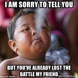 Smoking Baby - I am sorry to tell you But you've already lost the battle my friend