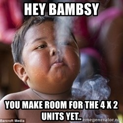 Smoking Baby - Hey Bambsy you make room for the 4 x 2 units yet..