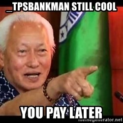 Mayor Lim Meme - _TPSBankMan still cool You pay later