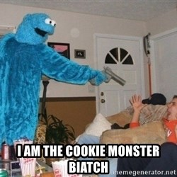 Bad Ass Cookie Monster -  I am THE Cookie Monster BIATCH