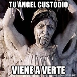 Weeping angel meme - Tu ángel custodio Viene a verte