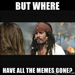 But why is the rum gone - but where have all the memes gone?