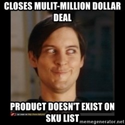 Tobey_Maguire - Closes Mulit-Million Dollar Deal Product doesn't exist on SKU list