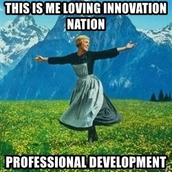 Julie Andrews looking for a fuck to give - This is me loving Innovation Nation Professional development