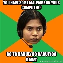 Stereotypical Indian Telemarketer - You have some malware on your computer? Go to dabulyoo dabulyoo dawt