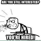Cereal Guy Spit - Are you still interested? You're hired!